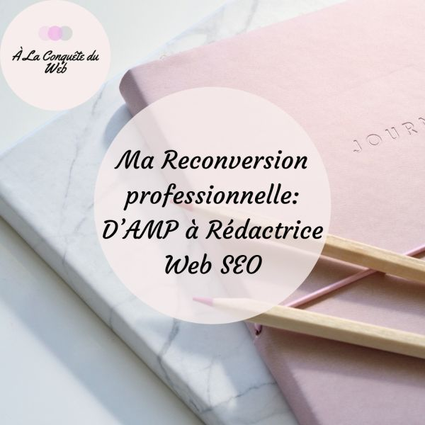 Ma Reconversion professionnelle: D'AMP à Rédactrice Web SEO