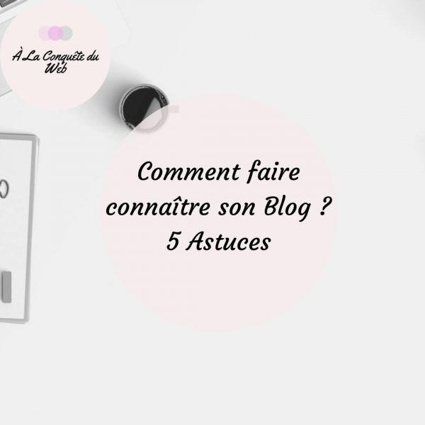 Comment faire connaître son blog ? 5 astuces