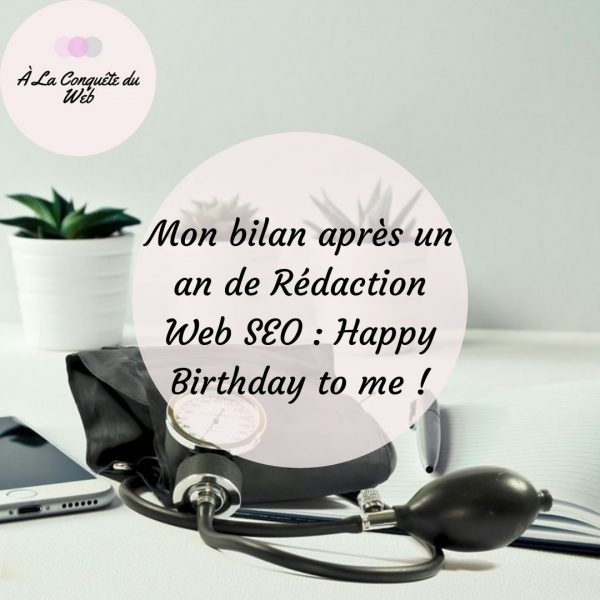 Mon Bilan après 1 an de Rédaction Web SEO : Happy Birthday to me ! 🎈