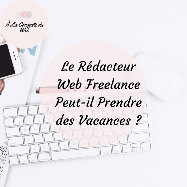 Le Rédacteur web freelance peut-il prendre des vacances ?
