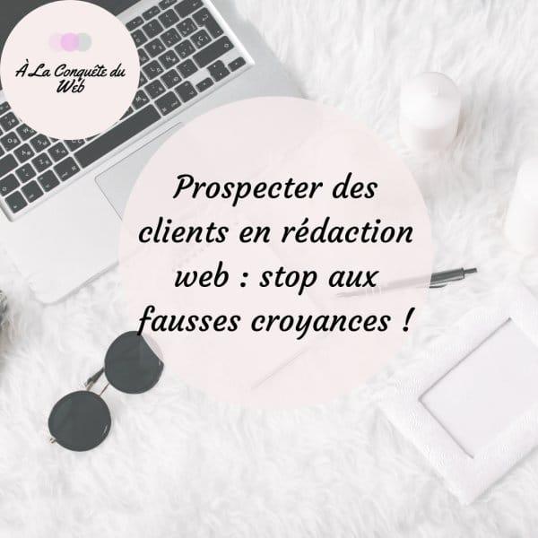 Prospecter des clients en rédaction web : stop aux fausses croyances !
