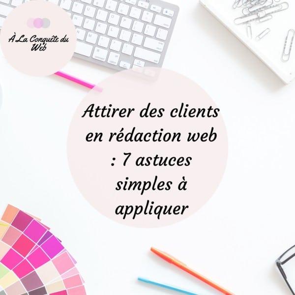Attirer des clients en rédaction web : 7 astuces simples à appliquer