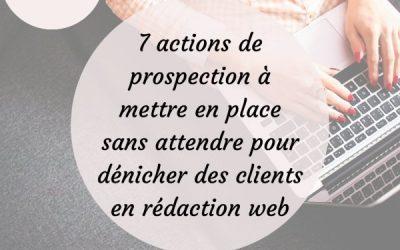 7 actions de prospection à mettre en place sans attendre pour dénicher des clients en rédaction web