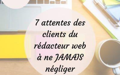 7 attentes des clients du rédacteur web à ne JAMAIS négliger