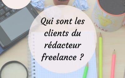 Qui sont les clients du rédacteur freelance ?
