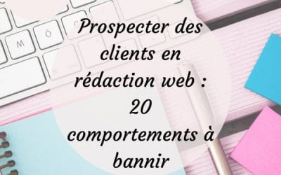 Prospecter des clients en rédaction web : 20 comportements à bannir
