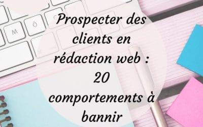 Prospecter des clients en rédaction web : 20 comportements à bannir