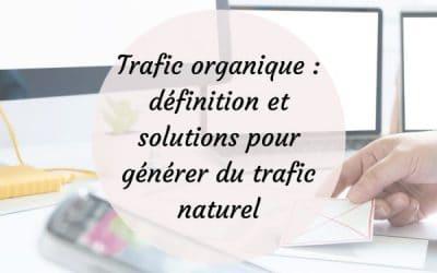 Trafic organique : définition et solutions pour générer du trafic naturel
