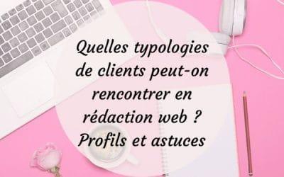 Quelles typologies de clients peut-on rencontrer en rédaction web ? Profils et astuces