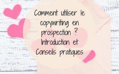 Comment utiliser le copywriting en prospection ? Introduction et Conseils pratiques