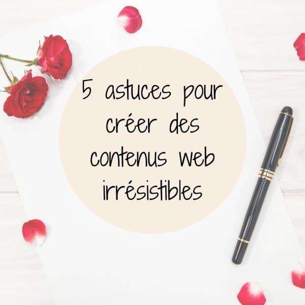 5 astuces pour créer des contenus web irrésistibles