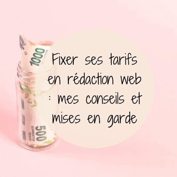 Fixer ses tarifs en rédaction web : mes conseils et mises en garde