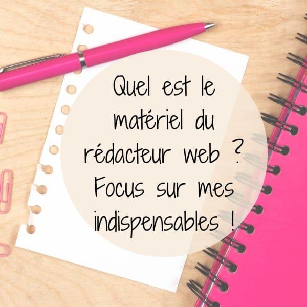 Quel est le matériel du rédacteur web ? Focus sur mes indispensables !