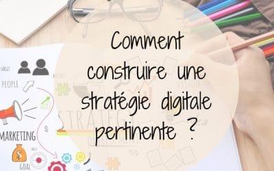 Comment construire une stratégie digitale pertinente ?