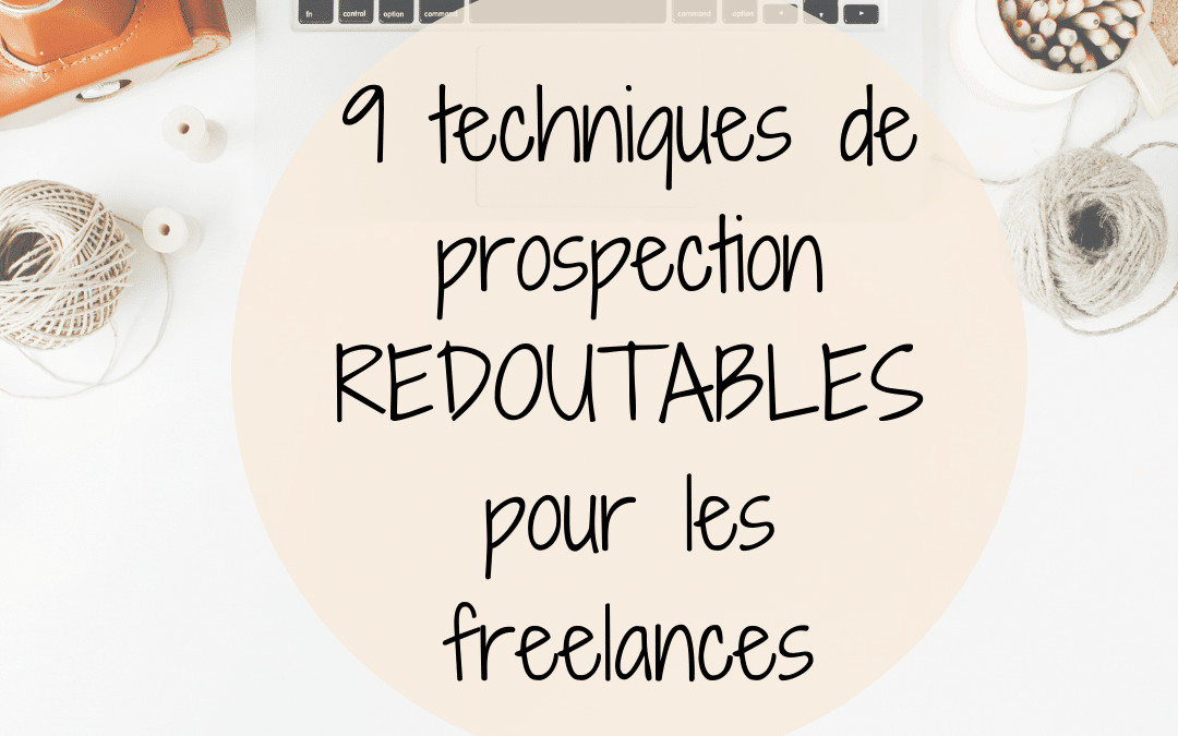 9 techniques de prospection REDOUTABLES pour les freelances